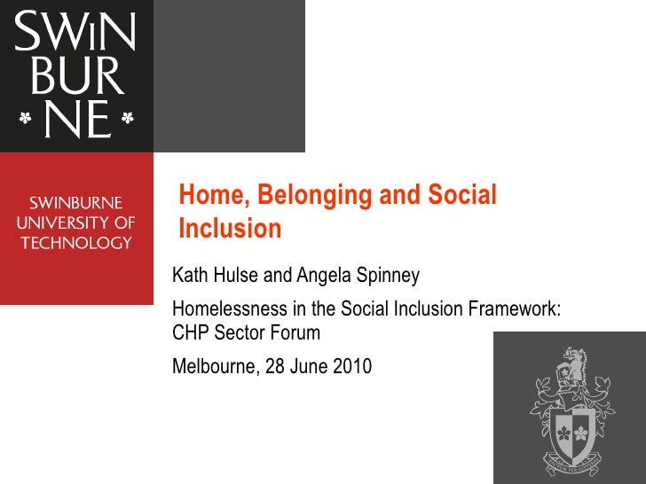 Kath Hulse and Angela Spinney Homelessness in the Social Inclusion Framework: CHP Sector Forum Melbourne, 28 June 2010  Ho...