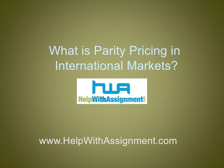 What is Parity Pricing in  International Markets? www.HelpWithAssignment.com