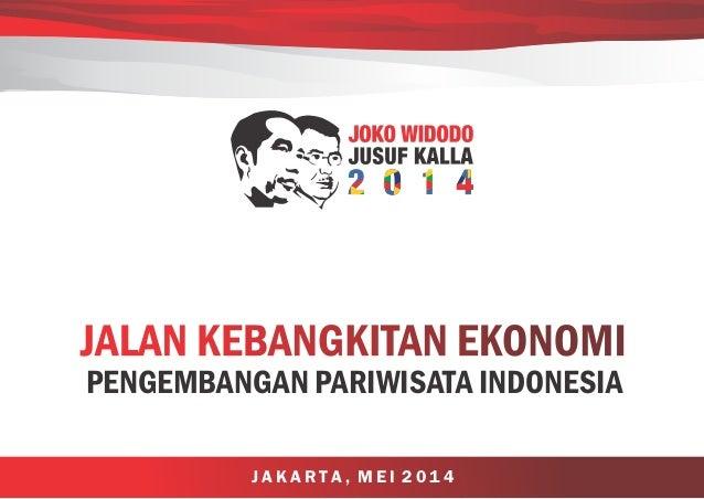 J A K A R TA , M E I 2 0 1 4 JALAN KEBANGKITAN EKONOMIJALAN KEBANGKITAN EKONOMI PENGEMBANGAN PARIWISATA INDONESIA