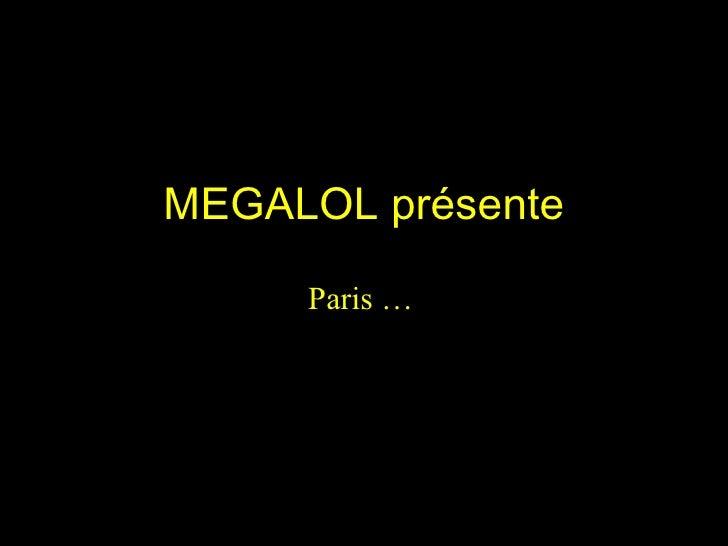 MEGALOL présente Paris …