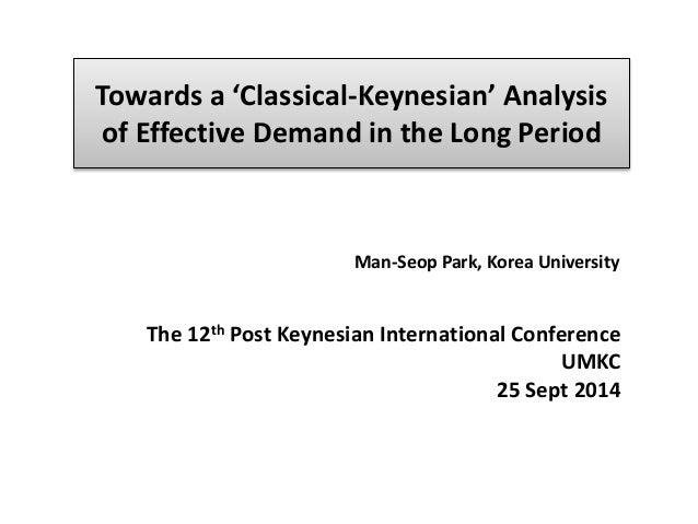 Towards a 'Classical-Keynesian' Analysis  of Effective Demand in the Long Period  Man-Seop Park, Korea University  The 12t...