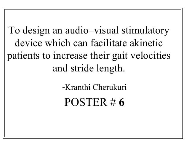 To design an audio–visual stimulatory device which can facilitate akinetic patients to increase their gait velocities and ...