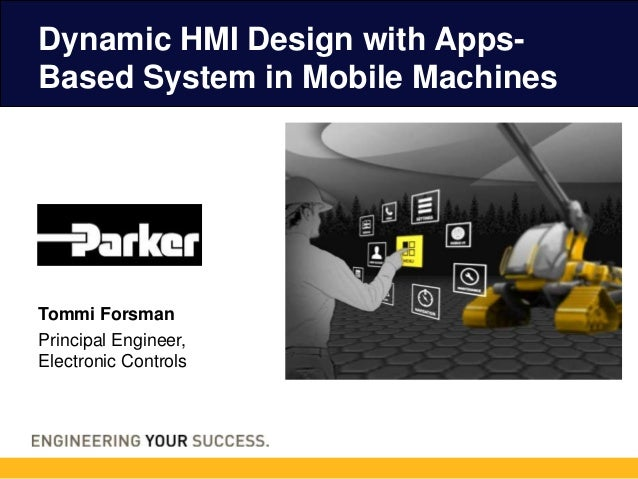 Tommi Forsman Principal Engineer, Electronic Controls Dynamic HMI Design with Apps- Based System in Mobile Machines