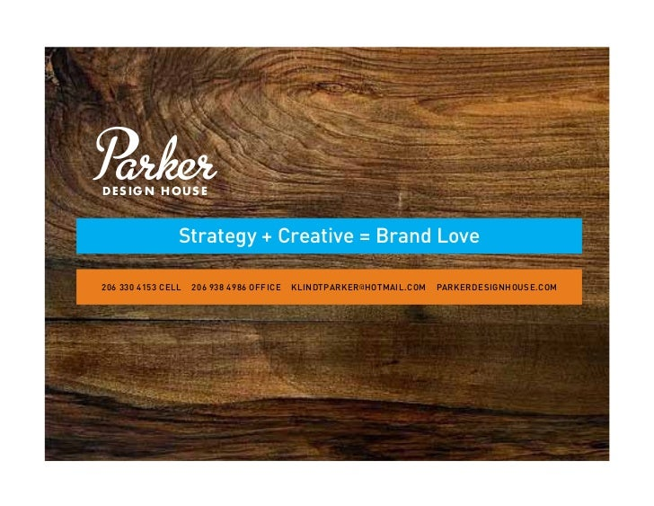 design house                Strategy + Creative = Brand Love206 330 4153 CeLL   206 938 4986 OffiCe   kLindtparker @ hOtma...