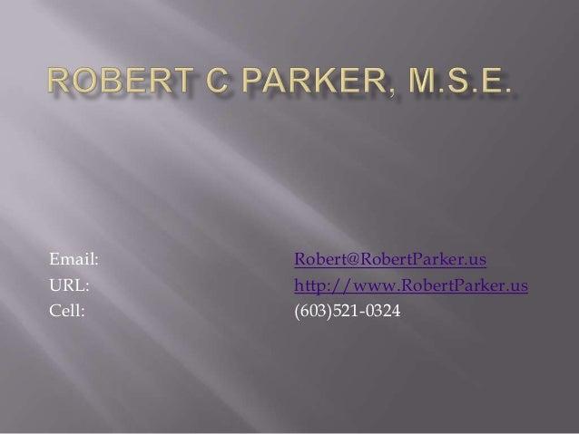 Email:   Robert@RobertParker.usURL:     http://www.RobertParker.usCell:    (603)521-0324