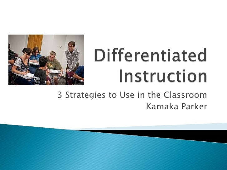 Differentiated Instruction<br />3 Strategies to Use in the Classroom<br />Kamaka Parker<br />