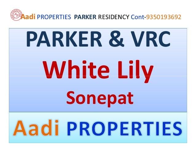 Aadi PROPERTIES PARKER RESIDENCY Cont-9350193692 PARKER & VRC      White Lily             Sonepat