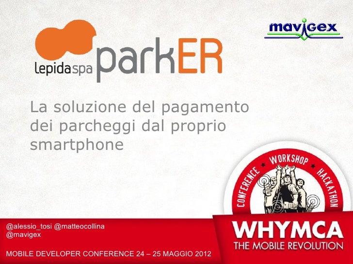 La soluzione del pagamento      dei parcheggi dal proprio      smartphone@alessio_tosi @matteocollina@mavigexMOBILE DEVELO...