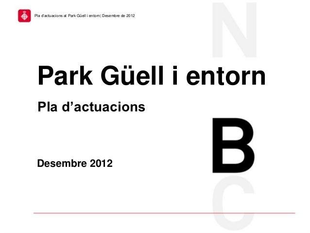 Pla d'actuacions al Park Güell i entorn| Desembre de 2012    Pla d'actuacions al Park Güell i al seu entorn| Desembre de ...