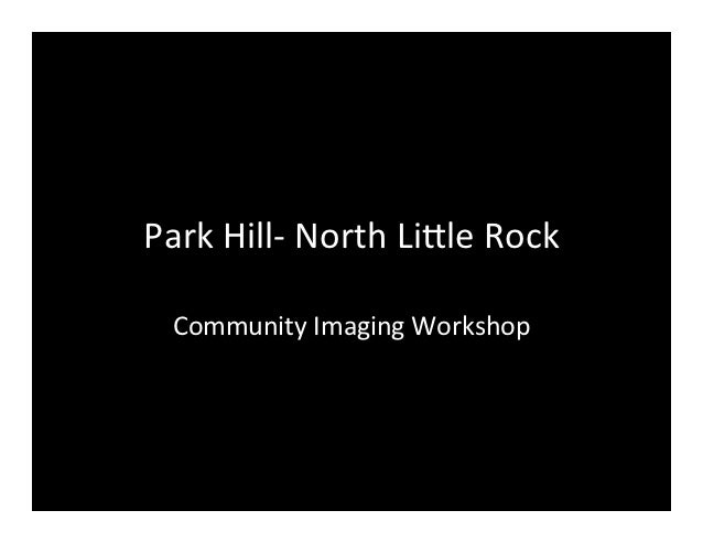 Park Hill-‐ North Li/le Rock    Community Imaging Workshop