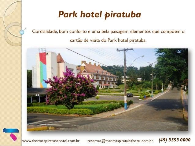 Park hotel piratuba Cordialidade, bom conforto e uma bela paisagem: elementos que compõem o cartão de visita do Park hotel...