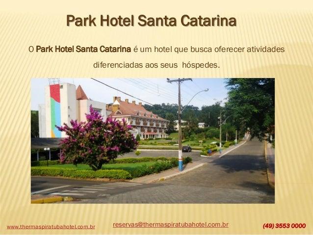 www.thermaspiratubahotel.com.br (49) 3553 0000 Park Hotel Santa Catarina O Park Hotel Santa Catarina é um hotel que busca ...