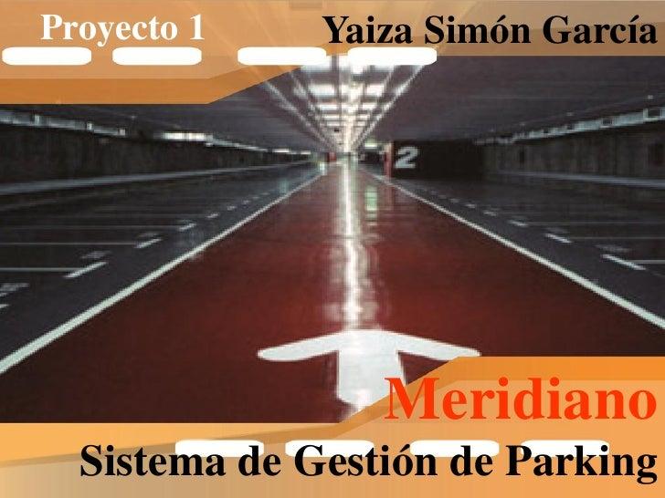 Proyecto 1    Yaiza Simón García                      Meridiano   Sistema de Gestión de Parking