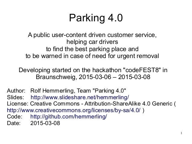 1 Parking 4.0 A public user-content driven customer service, helping car drivers to find the best parking place and to be ...