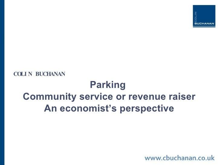 Parking  Community service or revenue raiser An economist's perspective COLIN BUCHANAN
