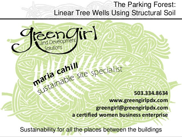 The Parking Forest: Linear Tree Wells Using Structural Soil  503.334.8634 www.greengirlpdx.com greengirl@greengirlpdx.com ...