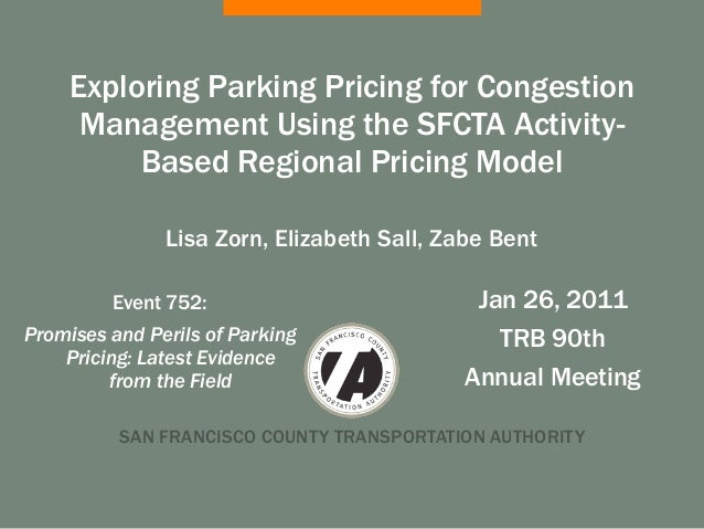 Exploring Parking Pricing for Congestion      Management Using the SFCTA Activity-          Based Regional Pricing Model  ...