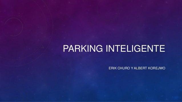 PARKING INTELIGENTE ERIK CHURO Y ALBERT KOREJWO