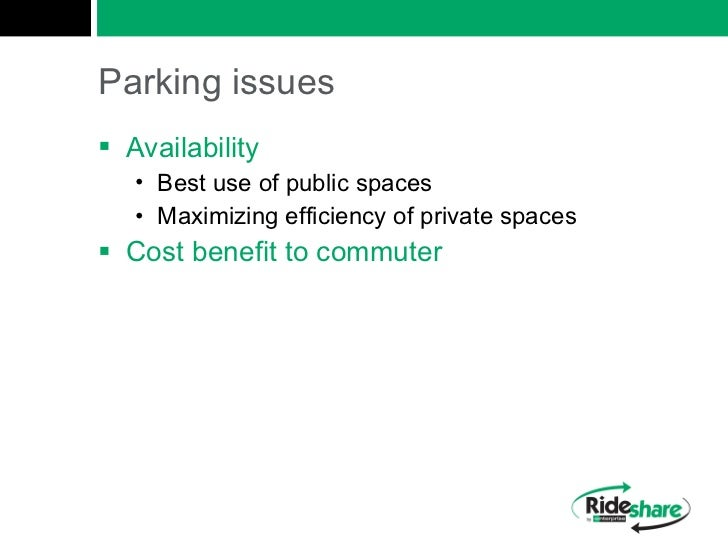 Parking issues <ul><li>Availability </li></ul><ul><ul><li>Best use of public spaces </li></ul></ul><ul><ul><li>Maximizing ...