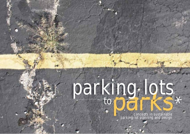 PARKING LOTS TO PARKS | 1 |parksparking lotsto *concepts in sustainableparking-lot planning and design