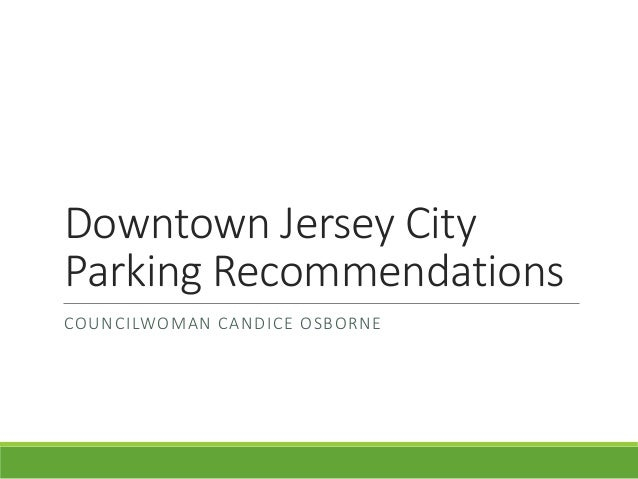 Downtown Jersey City Parking Recommendations COUNCILWOMAN CANDICE OSBORNE