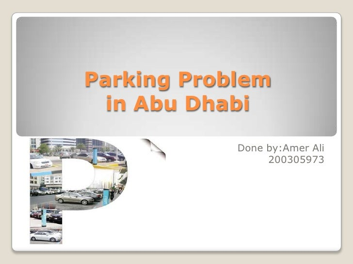 Parking Problem  in Abu Dhabi            Done by:Amer Ali                 200305973