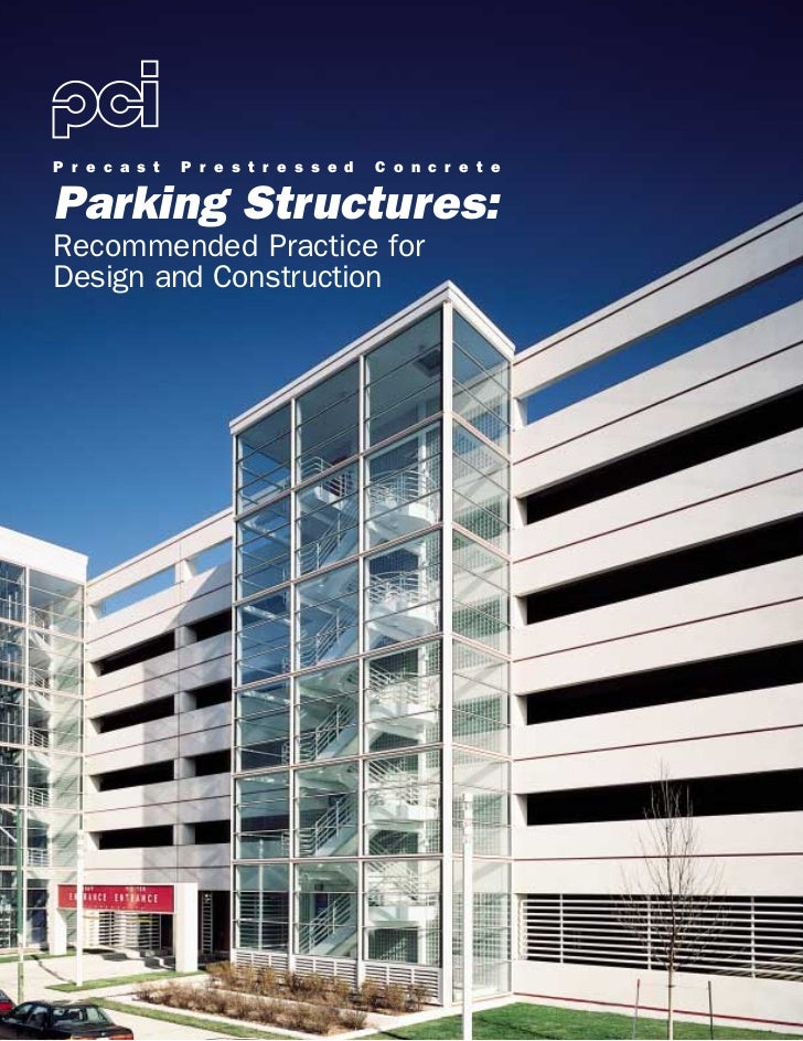 P r e c a s t   P r e s t r e s s e d   C o n c r e t eParking Structures:Recommended Practice forDesign and Construction