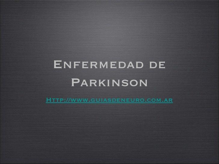 Enfermedad de Parkinson Http://www.guiasdeneuro.com.ar