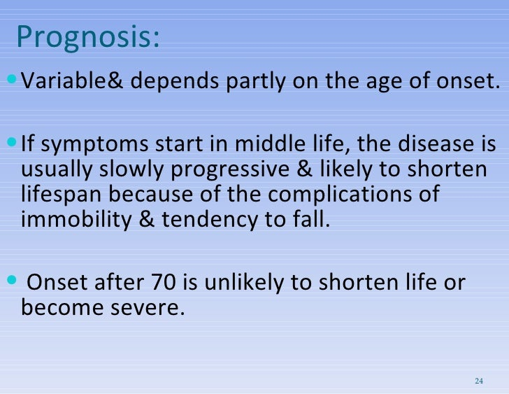 Prognosis: <ul><li>Variable& depends partly on the age of onset. </li></ul><ul><li>If symptoms start in middle life, the d...