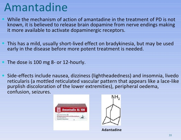 Amantadine <ul><li>While the mechanism of action of amantadine in the treatment of PD is not known, it is believed to rele...