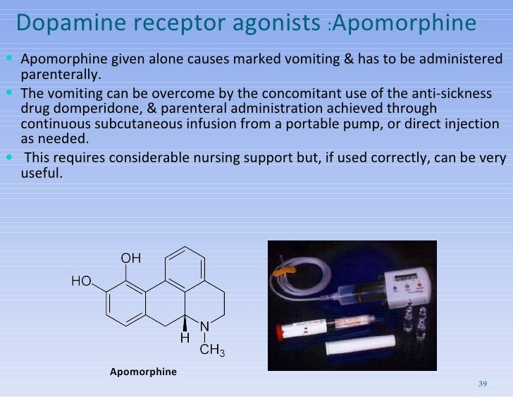 Dopamine receptor agonists  : Apomorphine <ul><li>Apomorphine given alone causes marked vomiting & has to be administered ...