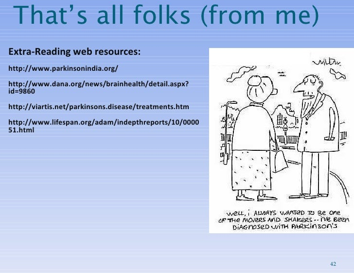 That's all folks (from me) <ul><ul><li>Extra-Reading web resources: </li></ul></ul><ul><ul><li>http://www.parkinsonindia.o...