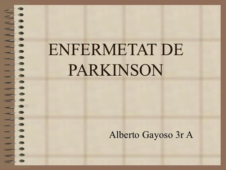 ENFERMETAT DE PARKINSON Alberto Gayoso 3r A