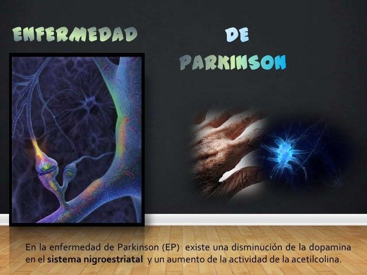 ENFERMEDAD<br />DE<br />PARKINSON<br />En la enfermedad de Parkinson (EP) existe una disminución de la dopamina en el sis...