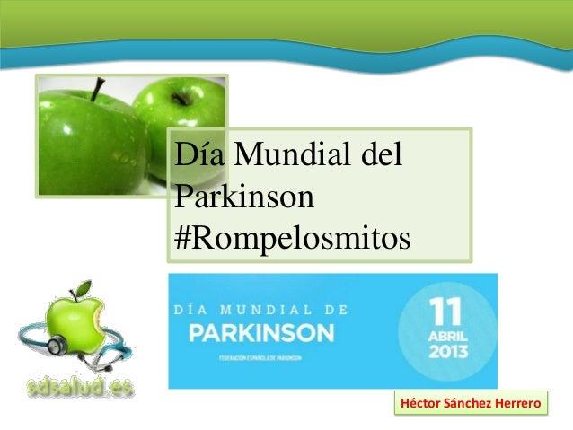 Día Mundial delParkinson#Rompelosmitos              Héctor Sánchez Herrero