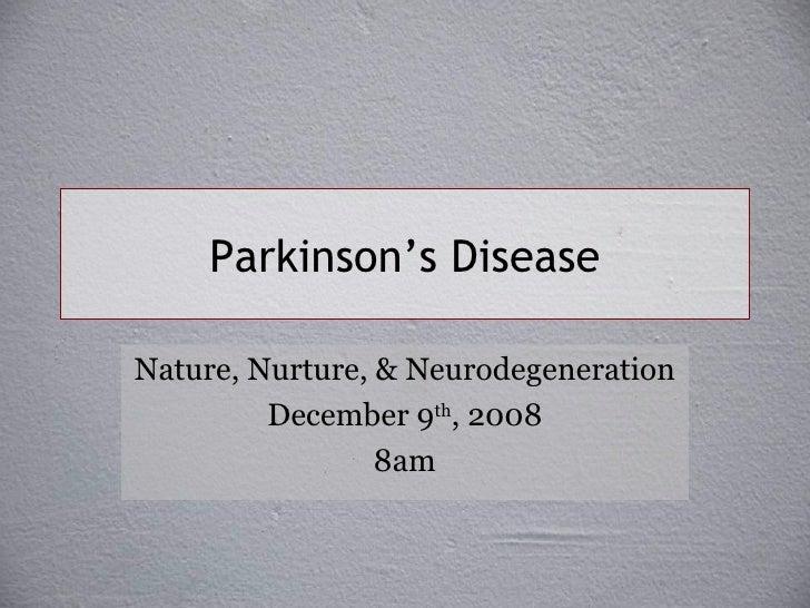 Parkinson's Disease Nature, Nurture, & Neurodegeneration December 9 th , 2008 8am