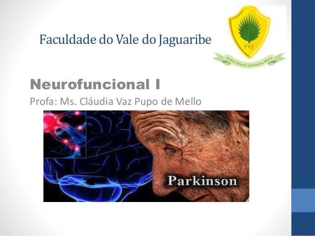 Faculdade do Vale do Jaguaribe  Neurofuncional I  Profa: Ms. Cláudia Vaz Pupo de Mello