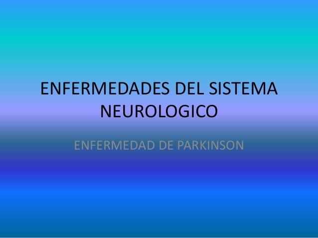 ENFERMEDADES DEL SISTEMA NEUROLOGICO ENFERMEDAD DE PARKINSON