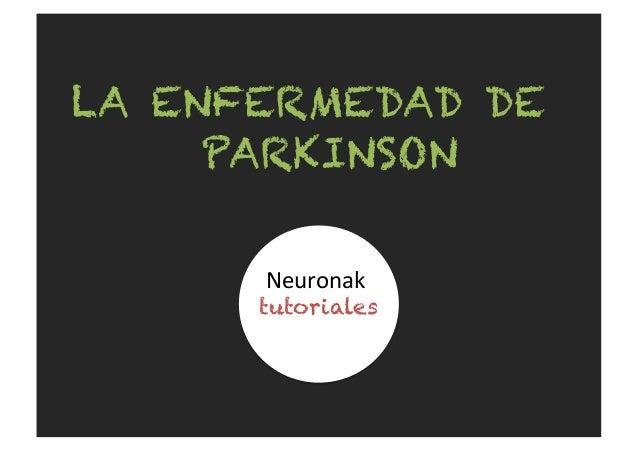 LA ENFERMEDAD DE PARKINSON Neuronak   tutoriales