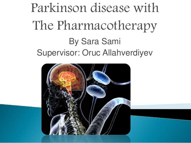 Parkinson disease with The Pharmacotherapy By Sara Sami Supervisor: Oruc Allahverdiyev