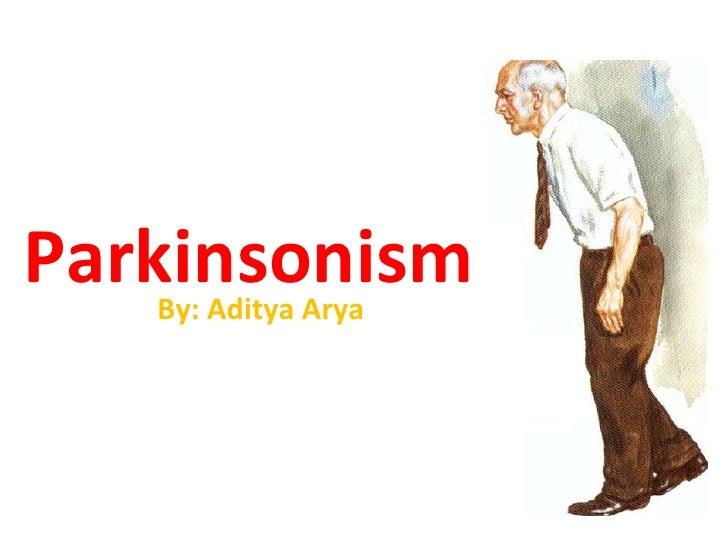 Parkinsonism By: Aditya Arya