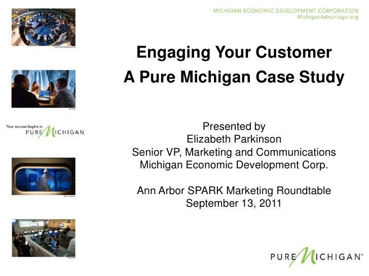 Engaging Your Customer<br />A Pure Michigan Case Study<br />Presented by<br />Elizabeth Parkinson<br />Senior VP, Marketin...