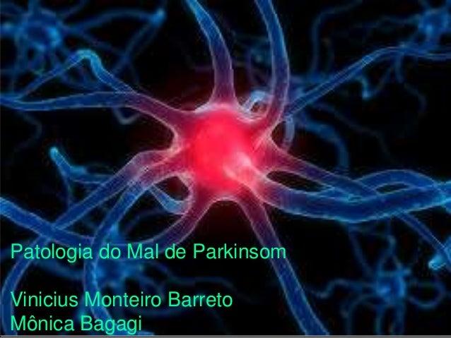 Parkinson  Patologia do Mal de Parkinsom  Vinicius Monteiro Barreto  Mônica Bagagi