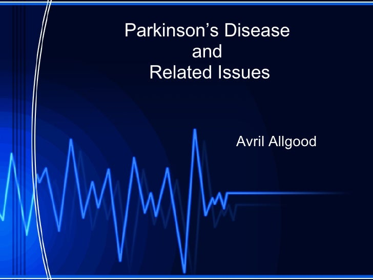 Parkinson's Disease  and  Related Issues Avril Allgood