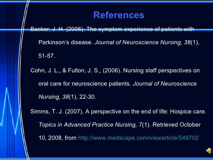 References <ul><li>Backer, J. H. (2006). The symptom experience of patients with Parkinson's disease.  Journal of Neurosci...