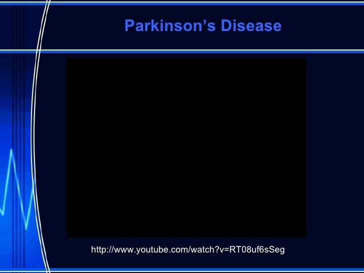 Parkinson's Disease http://www.youtube.com/watch?v=RT08uf6sSeg