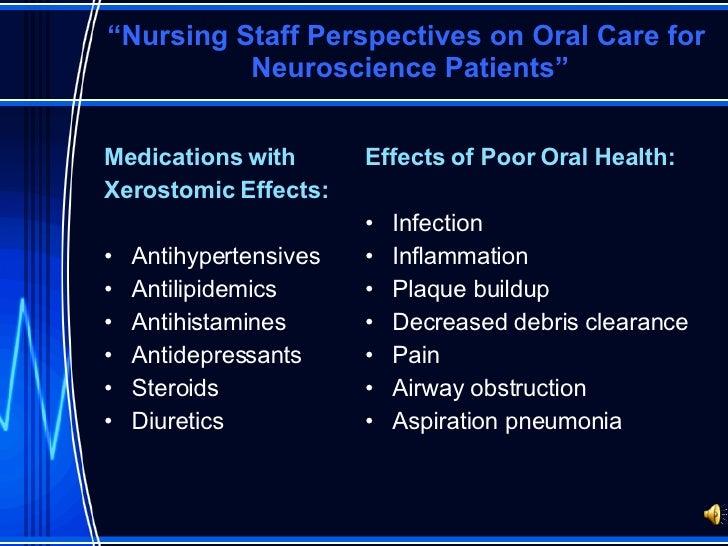 """ Nursing Staff Perspectives on Oral Care for  Neuroscience Patients"" <ul><li>Medications with  </li></ul><ul><li>Xerostom..."