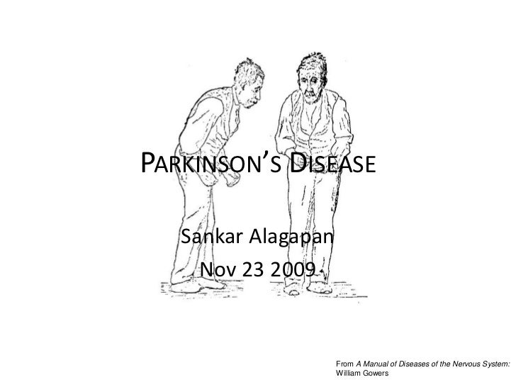 PARKINSON'S DISEASE   Sankar Alagapan     Nov 23 2009                     From A Manual of Diseases of the Nervous System:...