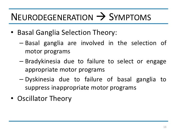 NEURODEGENERATION  SYMPTOMS• Basal Ganglia Selection Theory:  – Basal ganglia are involved in the selection of    motor p...