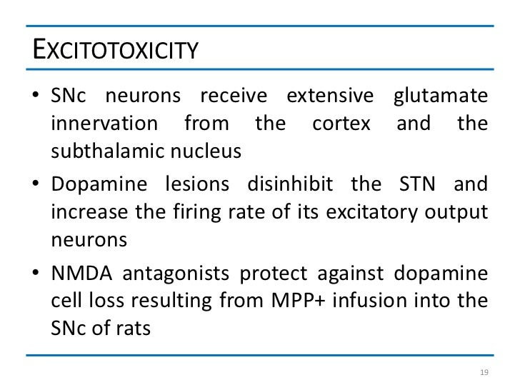 EXCITOTOXICITY• SNc neurons receive extensive glutamate  innervation from the cortex and the  subthalamic nucleus• Dopamin...